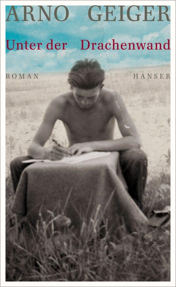 """Arno Geiger """"Unter der Drachenwand"""""""