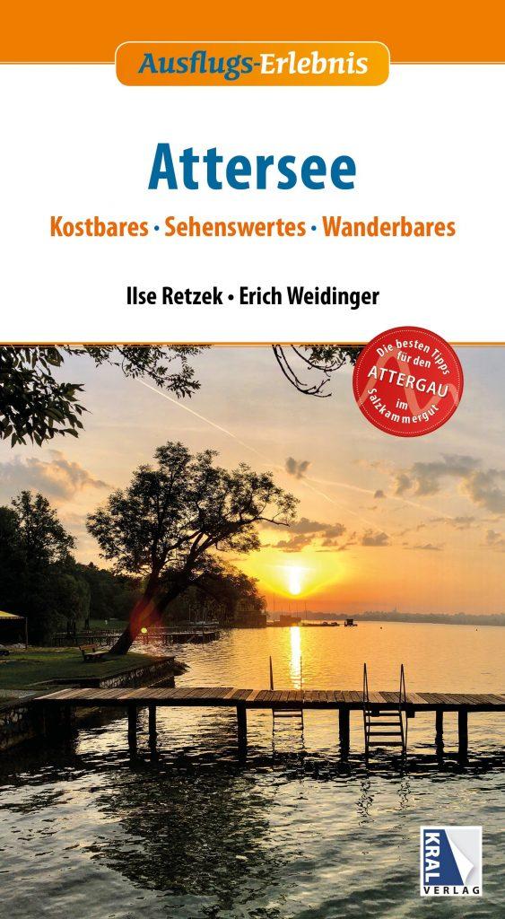 Attersee Ausflugserlebnis: Kostbares - Sehenswertes - Wanderbares.